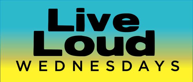 Live Loud Wednesdays