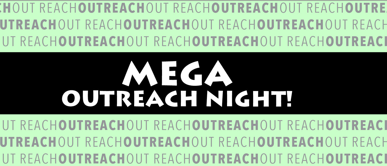 Mega Outreach Night!